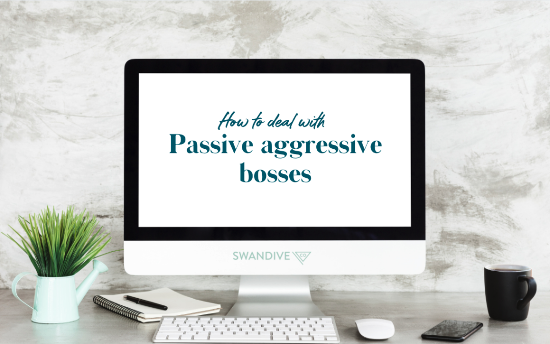Passive Aggressive Bosses: How to Deal With Them and When to Stand Up for Yourself